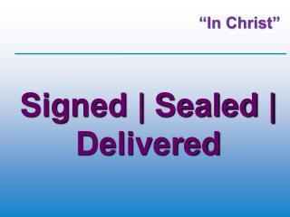 Signed | Sealed | Delivered