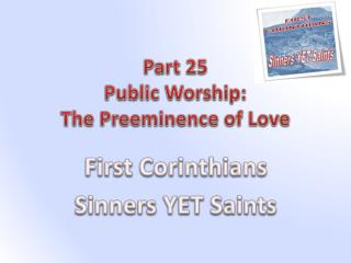 Part 25 Public Worship: The  Preeminence of Love