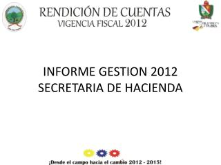 INFORME GESTION 2012 SECRETARIA DE HACIENDA