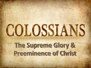 The Supreme Glory & Preeminence of Christ