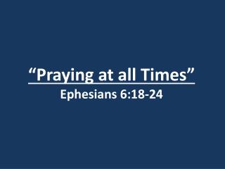"""Praying at all Times"" Ephesians 6:18-24"