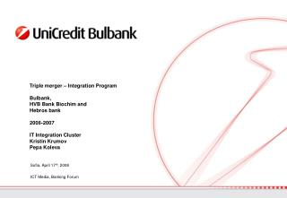 Triple merger   Integration Program  Bulbank,  HVB Bank Biochim and  Hebros bank  2006-2007   IT Integration Cluster Kri