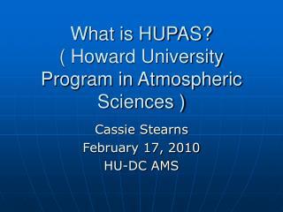 What is HUPAS   What is HUPAS  Howard University Program in Atmospheric Sciences
