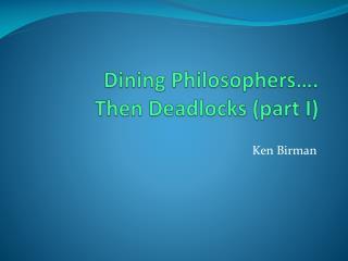 Dining Philosophers…. Then Deadlocks (part I)
