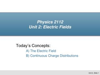 Physics 2112  Unit 2: Electric Fields