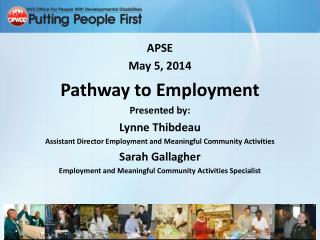APSE May 5, 2014 Pathway to Employment Presented by: Lynne  Thibdeau