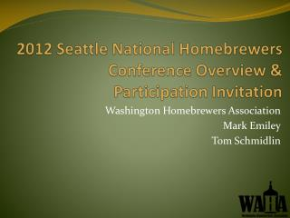 2012 Seattle National Homebrewers Conference Overview & Participation Invitation