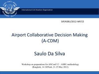 Airport Collaborative Decision Making  (A-CDM) Saulo Da Silva