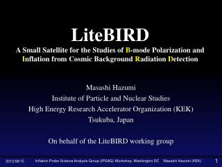 Masashi Hazumi Institute of Particle and Nuclear Studies