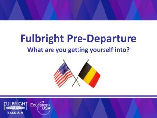 Fulbright Pre-Departure What are you getting yourself into?
