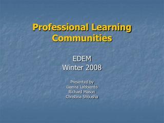 Professional Learning Communities  EDEM Winter 2008