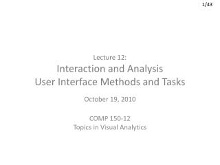 Lecture 12: Interaction and Analysis User Interface Methods  and Tasks