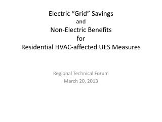 "Electric ""Grid"" Savings and Non-Electric  Benefits for Residential  HVAC-affected  UES Measures"
