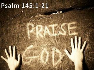 Psalm 145:1-21