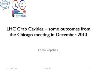 LHC  Crab  Cavities – some outcomes from the Chicago meeting in December 2013