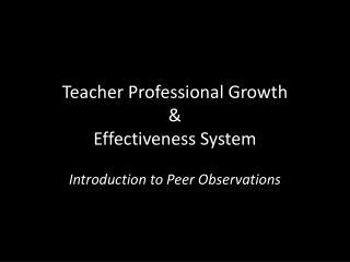 Teacher Professional Growth  & Effectiveness System