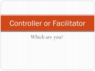 Controller or Facilitator
