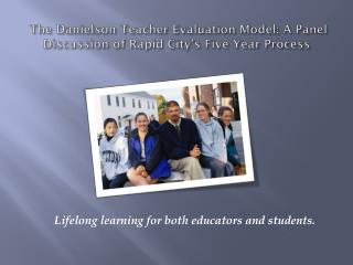 The Danielson Teacher Evaluation Model: A Panel Discussion of Rapid City's Five Year Process