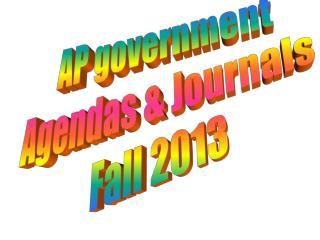 AP government Agendas & Journals  Fall 2013