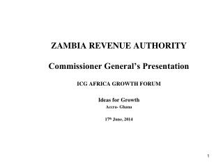 ZAMBIA REVENUE AUTHORITY  Commissioner General's Presentation ICG AFRICA GROWTH FORUM