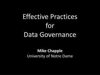 Effective Practices for Data Governance Mike Chapple University of Notre Dame