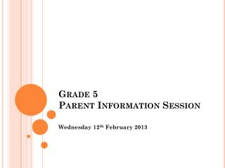 Grade 5  Parent Information Session