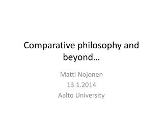 Comparative philosophy and  beyond…