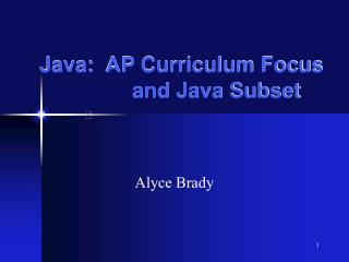 Java:  AP Curriculum Focus   and Java Subset