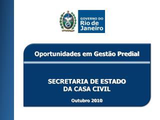 Oportunidades em Gestão Predial SECRETARIA DE ESTADO DA CASA CIVIL Outubro 2010
