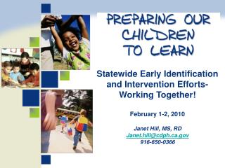Statewide Early Identification and Intervention Efforts- Working Together  February 1-2, 2010  Janet Hill, MS, RD Janet.