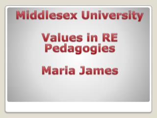 Middlesex  University Values in RE Pedagogies Maria James
