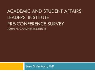 Academic and Student Affairs Leaders' Institute  Pre-conference Survey John N. Gardner Institute