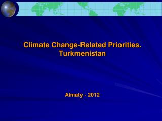 Climate Change-Related Priorities .  Turkmenistan Almaty  -  2012