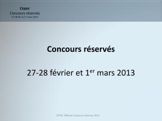 Cepec Concours réservés 27-28  fév  et 1 er  mars 2013