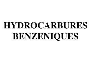 HYDROCARBURES  BENZENIQUES