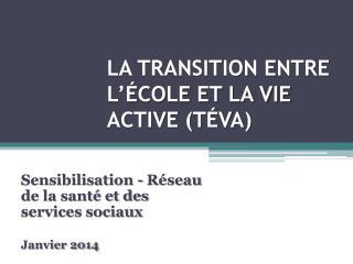 LA TRANSITION ENTRE L'ÉCOLE ET LA VIE ACTIVE (TÉVA)