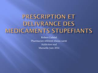 PRESCRIPTION ET DELIVRANCE DES MEDICAMENTS STUPEFIANTS