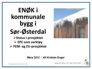ENØK i kommunale bygg i  Sør-Østerdal Status i prosjektet  EPC som verktøy  FEM- og EU-prosjektet