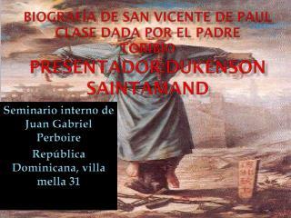 Biografía de San Vicente de Paul clase dada por el padre  Toribio Presentador :Dukenson saintamand