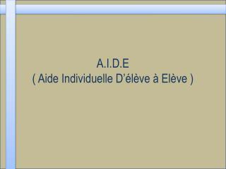 A.I.D.E  ( Aide Individuelle D'élève à Elève )