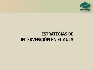 ESTRATEGIAS DE INTERVENCIÓN EN EL AULA