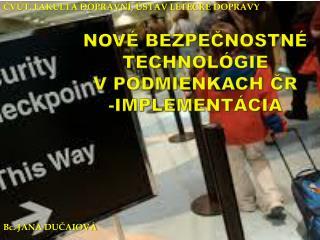 Nové bezpečnostné technológie  v podmienkach  ČR -implementácia