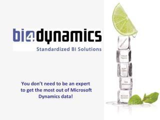 You don�t need to be an expert   to get the most out of Microsoft Dynamics data!