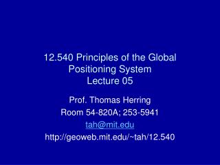 12.540 Principles of the Global Positioning System Lecture 05