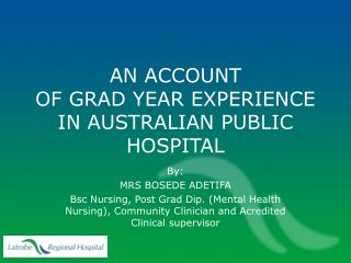 AN ACCOUNT  OF GRAD YEAR EXPERIENCE IN AUSTRALIAN PUBLIC HOSPITAL