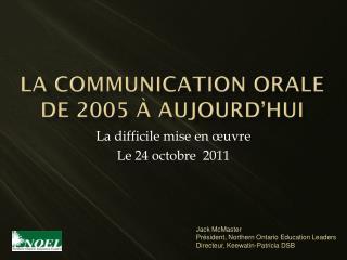 La Communication  Orale de  2005 à  aujourd'hui