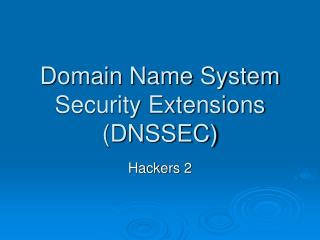 Domain Name System Security Extensions (DNSSEC)
