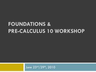 Foundations &  Pre-Calculus  10  Workshop