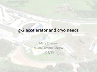 g-2 accelerator and  cryo  needs