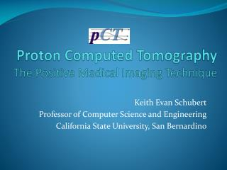 Proton Computed  Tomography The  Positive Medical Imaging Technique
